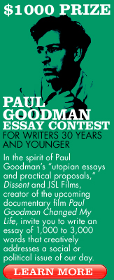 dissent magazine paul goodman essay contest For writers 30 and younger with dissent magazine the challenge is to write an essay addressing a political or social topic chosen by the writer but in the spirit of paul goodman's utopian essays and practical proposals, examples of which, along with video clips from our film, are posted on the contest web-page.